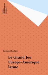 Bernard Lietaer - Le Grand jeu Europe-Amérique latine.