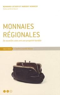 Bernard Lietaer et Margrit Kennedy - Monnaies régionales - De nouvelles voies vers une prospérité durable.