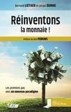 Bernard Lietaer et Jacqui Dunne - Réinventons la monnaie ! - Les premiers pas vers un nouveau paradigme.