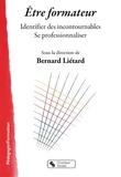 Bernard Liétard - Etre formateur - Identifier des incontournables, se professionnaliser.