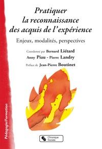 Bernard Liétard et Anny Piau - Pratiquer la reconnaissance des acquis de l'expérience - Enjeux, modalités, perspectives.