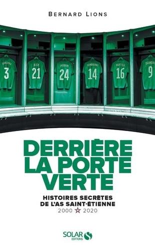 Derrière la porte verte. Histoires secrètes de l'ASSE (2000-2020)