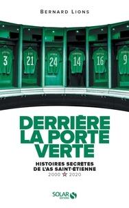 Bernard Lions - Derrière la porte verte - Histoires secrètes de l'ASSE (2000-2020).
