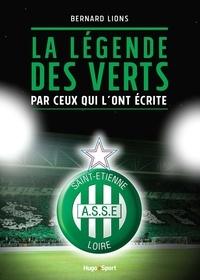 Bernard Lions - La légende des Verts par ceux qui l'ont écrite.