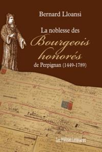 Bernard Lloansi - La noblesse des Bourgeois honorés de Perpignan (1449-1789).