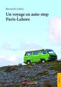 Bernard Lobry - Un voyage en auto-stop Paris-Lahore.