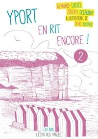 Bernard Loesel et Joseph Delaunay - Yport en rit encore ! - Tome 2.