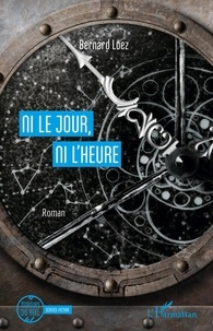 Bernard Loez - Ni le jour, ni l'heure.