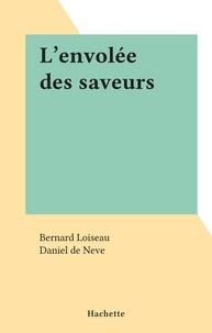 Bernard Loiseau et Daniel De neve - L'envolée des saveurs.