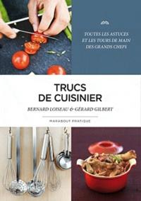 Bernard Loiseau et Gérard Gilbert - Mes trucs de cuisinier.