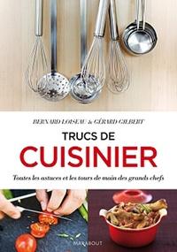 Bernard Loiseau et Gérard Gilbert - Trucs de cuisinier - Toutes les astuces et les tours de main des grands chefs.