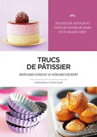 Bernard Loiseau et Gérard Gilbert - Trucs de pâtissier.