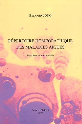 Bernard Long - Répertoire homéopathique des maladies aiguës.