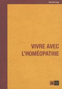 Bernard Long - Vivre avec l'homéopathie.