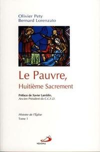 Bernard Lorenzato et Olivier Pety - Le pauvre, huitième sacrement - Tome 1, Histoire de l'Eglise.