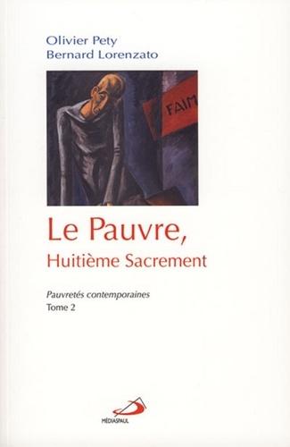 Bernard Lorenzato et Olivier Pety - Le pauvre, huitième sacrement - Tome 2, Pauvretés contemporaines.