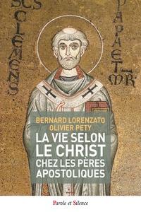 Bernard Lorenzato - Vie selon le Christ chez les pères apostoliques.