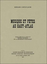 Bernard Lortat-Jacob - Musique et fêtes au Hauts-Atlas.