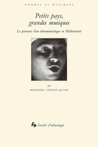 Bernard Lortat-Jacob - Petits pays, grandes musiques - Le parcours d'un ethnomusicologue en Méditerranée.