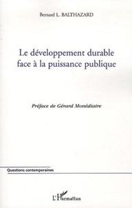 Bernard-Louis Balthazard - Le développement durable face à la puissance publique.