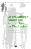 Bernard Lucas - Le travailleur handicapé aux portes de l'inclusion.