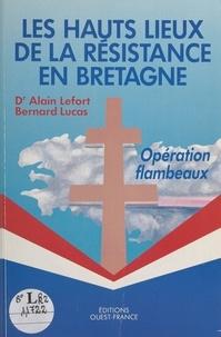 Bernard Lucas et Alain Lefort - Les hauts lieux de la Résistance en Bretagne - Opération flambeaux.
