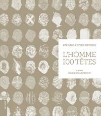 Bernard Lucien Messing et Emilie Champenois - L'homme 100 tête.