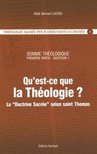 """Bernard Lucien - Qu'est-ce que la Théologie ? - La """"Doctrine sacrée"""" selon saint Thomas - Somme théologique, 1re partie, question un."""