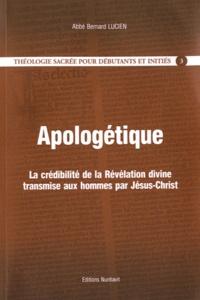 Bernard Lucien - Théologie fondamentale - Tome 3, Apologétique. La crédibilité de la Révélation divine transmise aux hommes par Jésus-Christ.
