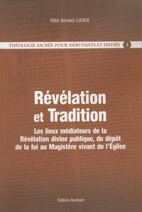 Bernard Lucien - Théologie Sacrée pour débutants et initiés - Tome 2, Révélation et Tradition.