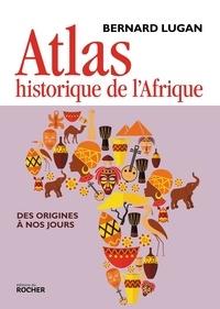 Bernard Lugan - Atlas historique de l'Afrique - Des origines à nos jours.