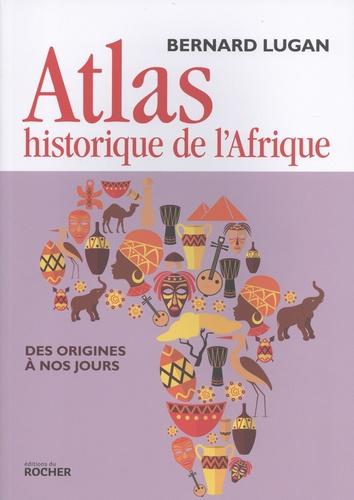 Atlas historique de l'Afrique. Des origines à nos jours