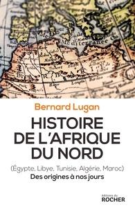 Bernard Lugan - Histoire de l'Afrique du Nord (Egypte, Libye, Tunisie, Algérie, Maroc) - Des origines à nos jours.