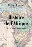 Bernard Lugan - Histoire de l'Afrique - Des origines à nos jours.