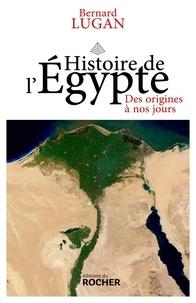 Bernard Lugan - Histoire de l'Egypte - Des origines à nos jours.
