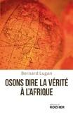 Bernard Lugan - Osons dire la vérité à l'Afrique.