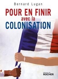 Bernard Lugan - Pour en finir avec la colonisation - L'Europe et l'Afrique, XVe-XXe siècle.