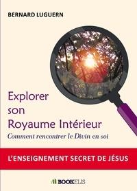 Bernard Luguern - Explorer son Royaume Intérieur.