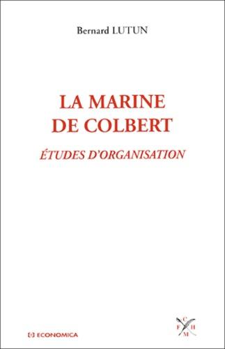Bernard Lutun - La marine de Colbert.