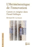 Bernard-M Levinson - L'Herméneutique de l'innovation - Canon et exégèse dans l'Israël biblique.