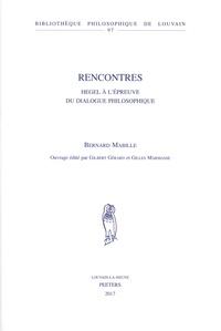 Bernard Mabille - Rencontres - Hegel à l'épreuve du dialogue philosophique.