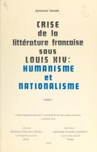 Bernard Magné - Crise de la littérature française sous Louis XIV : humanisme et nationalisme (1) - Thèse présentée devant l'Université de Toulouse-Le Mirail, le 28 mai 1974.