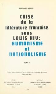 Bernard Magné - Crise de la littérature française sous Louis XIV : humanisme et nationalisme (2) - Thèse présentée devant l'Université de Toulouse Le Mirail, le 28 mai 1974.