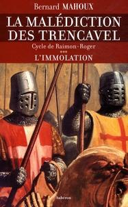 Bernard Mahoux - La malédiction des Trencavel Tome 3 : L'immolation - Cycle de Raimon-Roger.