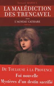 Bernard Mahoux - La malédiction des Trencavel Tome 4 : L'agneau cathare.