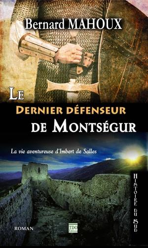 Le dernier défenseur de Montségur. La vie aventureuse d'Imbert de Salles
