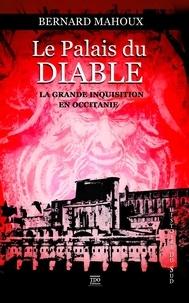 Bernard Mahoux - Le palais du diable - Au temps de l'Inquisition en Occitanie.