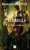 Bernard Mahoux - Le retour du rebelle Tome 1 : La Bataille de Muret.
