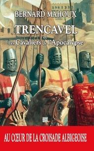 Bernard Mahoux - Trencavel et les cavaliers de l'apocalypse.