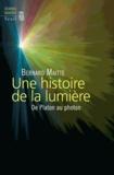 Bernard Maitte - Une histoire de la lumière - De Platon au photon.